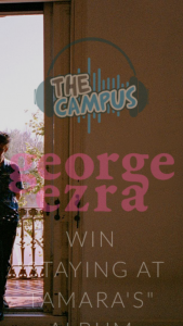 The Campus – Win a Copy of George Ezra's Brand New Album Staying at Tamara's