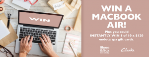 Clarks and Shoes & Sox – Mother's Day – Win a major prize of a 13-inch MacBook Air valued at $1,499 OR 1 of 10 Instant prizes