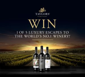 Taylors Wines – World Most Awarded Winery – Win 1 of 5 trips to Adelaide valued at $6,000 each OR 1 of 50 minor prizes