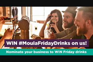 Moula – Win Friday Drinks on Us (prize valued at $6,000)