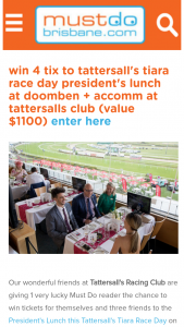 Must Do Brisbane – Win Tickets for Themselves and Three Friends to The President's Lunch this Tattersall's Tiara Race Day on Saturday June 23 at Doomben Racecourse (prize valued at $1,100)