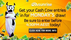 Channel Seven – Sunrise Cash Cow – Win a minimum of $10,000 OR a maximum of $777,000