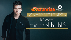 "Channel Seven – Sunrise ""Michael Buble"" – Win a trip prize package for 2 to London to Meet and Greet Michael Buble valued at up to $9,068"