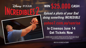 "Channel Seven – Sunrise ""The Incredibles 2"" – Win a $25,000 cash"