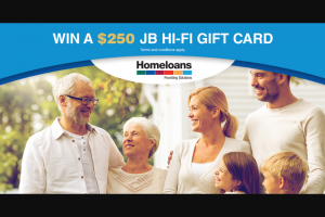 Homeloans Complete a survey for a chance to – Win a $250 Gift Card From Australia's Largest Home Entertainment Retailer – jb Hi-Fi (prize valued at $250)