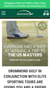Drummond Golf – Participating Stores spend $50 or more in 1 transaction – Win a Golf Trip for Two (2) Adults to The 2019 Us Masters Valued at Up to Au$25000 Depending on Point of Departure (prize valued at $25,000)