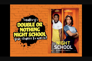 YOUR chance to – Win a Share of $10000 With Smallzy's Double Or Nothing Night School (prize valued at $10,000)