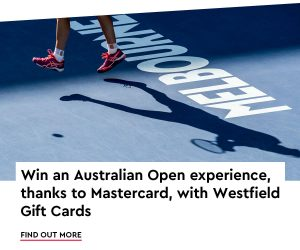 Scentre – Mastercard – Win 1 of 5 prize packs to the Australian Open Women's semi final including a trip for 2 to Melbourne, one night accommodation, 2 double passes valued at up to $6,100