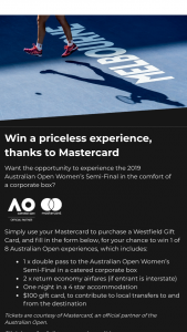 Mastercard & Westfield Gift Cards – Win 1 of 8 Australian Open Experiences (prize valued at $6,100.75)