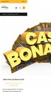 Miners Den Cash Bonanza – Purchase relevant detector to – Win The Purchase Price of The Metal Detector They Purchased Back In Cash (includes Detector Purchase Price Only and Excludes Any Accessories Purchased). (prize valued at $20,750)