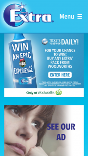 "Woolworths-Wrigley's Extra – Win The Major Prize of VIP Tickets for Two (2) Adults to The Kfc Bbl|08 Final on 17/02/2019 Valued at Up to Aud$5900 Depending on Point of Departure (""major Prize""). (prize valued at $9,900)"