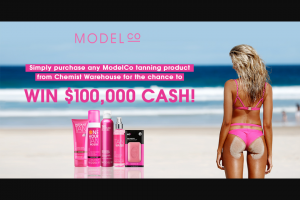 Chemist warehouse ModelCo chance to – Win $100000 Cash Plus 50 X Modelco Kit Valued at $50 (prize valued at $50)