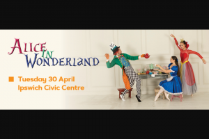 Families Magazine Ipswich – Win 1 of 5 Family Pass (2 Adults 2 Children) to Alice In Wonderland (prize valued at $500)
