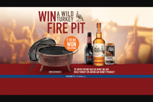 First Choice Liquor – Win a Wild Turkey Fire Pit In Store Promotion (prize valued at $249)