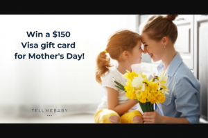 Tell Me Baby – Win a $150 Visa Gift Card to Spoil Yourself (prize valued at $150)