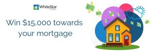 White Star – Win $15,000 towards your mortgage