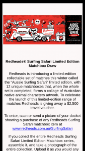 Redheads -Purchase Redheads Aussie Surfing Safari matches & – Win a $2500 Travel Voucherbonus Prizes (prize valued at $2,500)