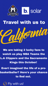 Melbourne United BaskeTBall – bSolar – Win a Trip of Two (2) People to The Usa to Watch Two (2) Nblxnba Games (melbourne United V La Clippers & Melbourne United V Sacramento Kings) Valued at Up to Au$15000. (prize valued at $15,000)