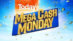 Today Show – Mega Cash Monday – Win a minimum of $50,000 OR maximum of $250,000
