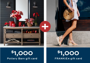 Williams-Sonoma – Win a $1,000 gift card from Pottery Barn ANd a $1,000 gift card from FRANKiE4