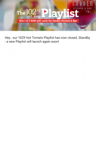 1029 Hot Tomato Click through the songs on our Playlist – Win a Prize If (prize valued at $250)