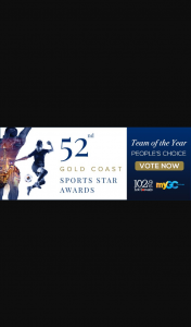 Cast a vote in the 1029 Hot Tomato Gold Coast Sports Star People's Choice Award and you'll go into the draw to – Win Tickets for Two to Attend