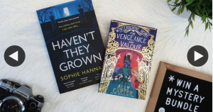 Hachette – Win    a Mystery Bundle for You and Your Child Including Haven't They Grown By Sophie Hannah and Winterborne Home for Vengeance and Valour By Ally Carter