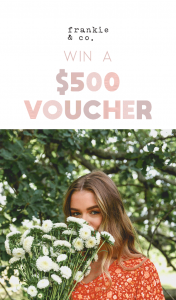 Frankie & Co – Win a $500 Frankie & Co Voucher (prize valued at $500)