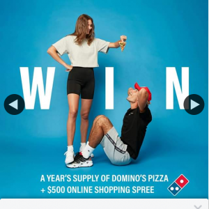 Universal Store – Dominos Pizza – Win a Year's Supply of @dominos_au Pizza a $500 @universalstore Shopping Spree