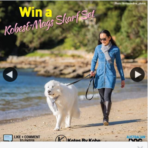 Australian Dog Lover – Win a Kobes&mags Matching Scarf Set (prize valued at $140)