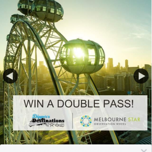Dipper's Destinations – Win Double Pass Melbourne Star Observation Wheel