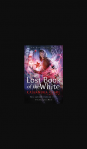 Girl-comau – Win One of 5 X The Lost Book of The White By Cassandra Clare Valued at $27.99. (prize valued at $27.99)