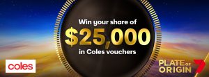 Channel 7 – Coles – Watch and Win a share of $25,000 vouchers with Plate of Origin – watch for the code word