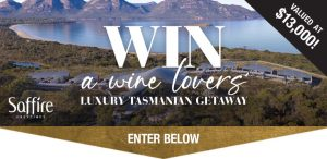 Wine Selectors – Win a luxury Tasmanian Escape valued at $13,000
