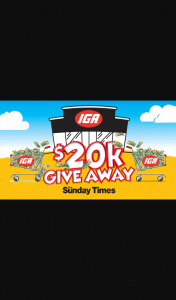 IGA – Win $20000 Cash (prize valued at $20,000)