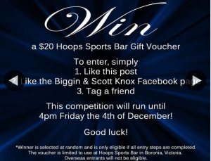 Biggin & Scott Knox – Win a $20 Hoops Sports Bar Gift Voucher (prize valued at $20)