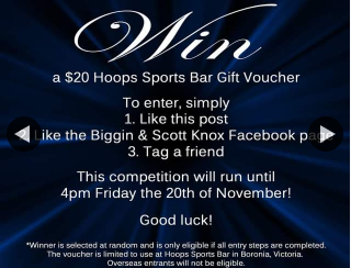 Biggin & Scott Knox – Win a $20 Hoops Sports Bar Voucher (prize valued at $20)