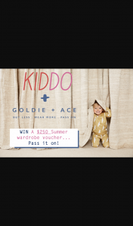 Kiddo Magazine – Win a $250 Summer Wardrobe Voucher From Goldie Ace  (prize valued at $250)