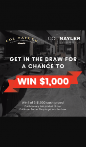 Col Nayler Barber Shop [QLD] – Participating Store buy an eligible hair product Enter to – Win 1 of 3 $1000 Cash Prizes (prize valued at $1)