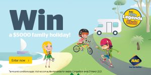RAC – Little Legends Club – Win a $5,000 family holiday