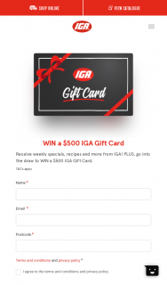 "IGA – Sign up to newsletter to – Win a $500 Iga Gift Card Terms & Conditions (""conditions of Entry"") (prize valued at $1,000)"