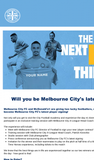 Melbourne City FC and McDonald's are giving two lucky fooTBallers one boy and one girl the chance to become Melbourne City FC's latest player signing – a Tour of The City FooTBall Academy (bundoora) for The Winner and Two Guests (prize valued at $2,173)