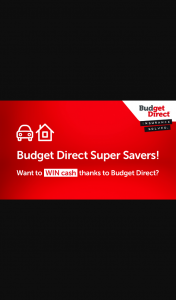 Southern Cross Austereo – Budget Direct Super Savers – Win a Cool $10000. (prize valued at $25,000)