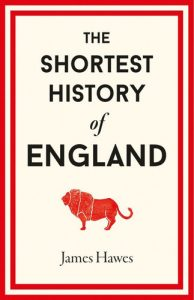 Good Reading – Win 1 of 5 copies of The Shortest History of England by James Hawes