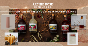 Archie Rose Distilling Co. – Win 1 of 3 Cocktail Indulgence prize packs for you and your friend