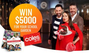 Network 10 – 2021 MasterChef School Garden – Win a major prize of $5,000 for their nominated school PLUS a $500 Coles gift card OR 1 of 10 minor prizes