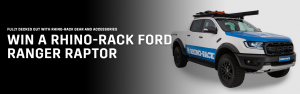 Rhino-Rack Make Space For Adventure – Win a major prize of a 2021 Ford Ranger Raptor valued at $85,000 OR 1 of 9 gift vouchers valued at $500 each