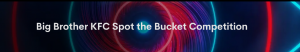 7Plus & KFC – Big Brother KFC Spot the Bucket – Win 1 of 6 cash prizes valued at $5,000 each