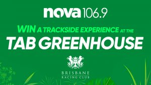 Nova 106.9 Brisbane – Win 1 of 24 double tickets to Trackside upgrade at the TAB Greenhouse