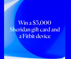 Sheridan – Win a major prize of a $3,000 Sheridan gift card PLUS a Fibit HR device OR 1 of 4 minor prizes